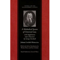 Methodical System of Universal Law: Or, the Laws of Nature & Nations -- with Supplements & a Discourse by George Turnbull by Johann Gottlieb Heineccius, 9780865974784