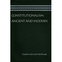 Constitutionalism: Ancient & Modern by Charles Howard McIlwain, 9780865976962
