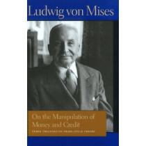 On the Manipulation of Money & Credit: Three Treatises on Trade-Cycle Theory by Ludwig von Mises, 9780865977624
