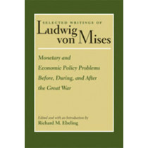 Monetary & Economic Policy Problems Before, During & After the Great War by Ludwig von Mises, 9780865978324