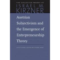 Austrian Subjectivism & the Emergence of Entrepreneurship Theory: Volume 5 by Israel M. Kirzner, 9780865978591