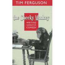 The Cheeky Monkey: Writing Narrative Comedy by Tim Ferguson, 9780868198613
