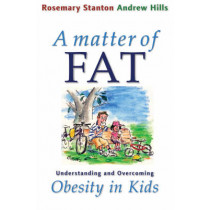 A Matter of Fat: Understanding and Overcoming Obesity in Kids by Rosemary Stanton, 9780868405438