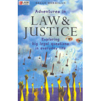 Adventures in Law and Justice: Exploring Big Legal Questions in Everyday Life by Bryan Horrigan, 9780868405728