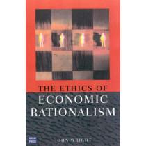 Ethics of Economic Rationalism by John Wright, 9780868406619