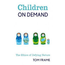 Children on Demand: The Ethics of Defying Nature by Tom Frame, 9780868409108