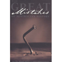 The Great Mistakes of Australian History by Martin Crotty, 9780868409955