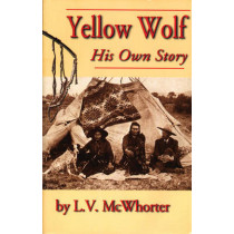 Yellow Wolf: His Own Story by Lucullus Virgil McWhorter, 9780870043154