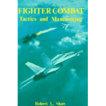 Fighter Combat: Tactics and Maneuvering by Robert L. Shaw, 9780870210594