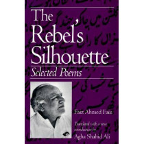 The Rebel's Silhouette: Selected Poems by Faiz Ahmed Faiz, 9780870239755
