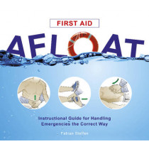 First Aid Afloat: Instructional Guide for Handling Emergencies the Correct Way by Fabian Steffen, 9780870336362