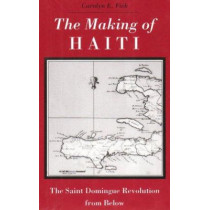 Making Haiti: Saint Domingue Revolution From Below by Carolyn E. Fick, 9780870496677