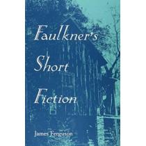 Faulkner'S Short Fiction by James Ferguson, 9780870496950