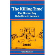 Killing Time: Morant Bay Rebellion Jamaica by Gad J. Heuman, 9780870498527