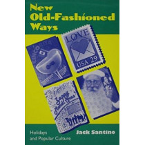 New Old Fashioned Ways: Holidays Popular Culture by Jack Santino, 9780870499524