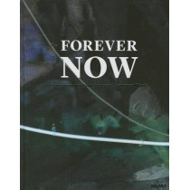 The Forever Now: Contemporary Painting in an Atemporal World by Laura Hoptman, 9780870709128