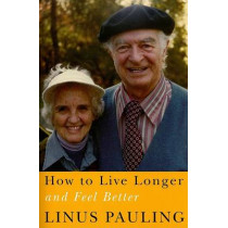 How to Live Longer and Feel Better by Linus Pauling, 9780870710964