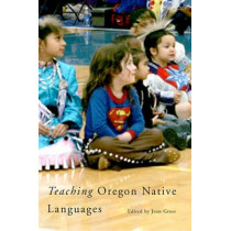 Teaching Oregon Native Languages by Joan Gross, 9780870711930