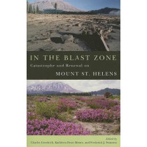 In the Blast Zone: Catastrophe and Renewal on Mount St. Helens by Scott Slovic, 9780870711985