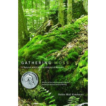 Gathering Moss: A Natural and Cultural History of Mosses by Robin Wall Kimmerer, 9780870714993