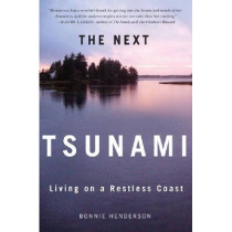 The Next Tsunami: Living on A Restless Coast by Bonnie Henderson, 9780870717321