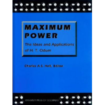 Maximum Power: The Ideas and Applications of H. T. Odum by Charles Hall, 9780870813627