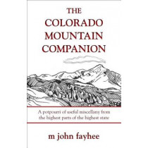 The Colorado Mountain Companion: A Potpourri of Useful Miscellany from the Highest Parts of the Highest State by M. John Fayhee, 9780871089601