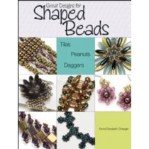 Great Designs for Shaped Beads: Tilas, Peanuts, and Daggers by Anna Elizabeth Draeger, 9780871164957