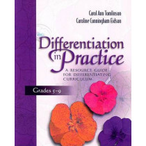 Differentiation in Practice: A Resource Guide for Differentiating Curriculum, Grades 5-9 by Carol Tomlinson, 9780871206558