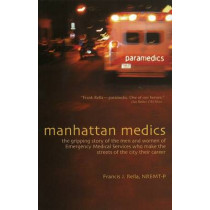 Manhattan Medics: The Gripping Story of the Men & Women of Emergency Medical Services Who Make the Streets of the City Their Career by Francis J. Rella, 9780871272584
