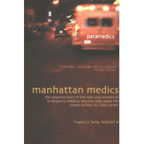 Manhattan Medics: The Gripping Story of the Men & Women of Emergency Medical Services Who Make the Streets of the City Their Career by Francis J. Rella, 9780871272607