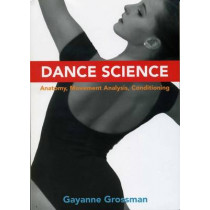 Dance Science: Anatomy, Movement Analysis, and Conditioning by Gayanne Grossman, 9780871273888