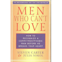 Men Who Can't Love: How to Recognize a Commitmentphobic Man Before He Breaks Your Heart by Steven Carter, 9780871319999