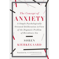 The Concept of Anxiety: A Simple Psychologically Oriented Deliberation in View of the Dogmatic Problem of Hereditary Sin by Soren Kierkegaard, 9780871407191