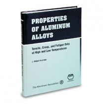 Properties of Aluminium Alloys: Tensile, Creep and Fatigue Data at High and Low Temperatures by J. G. Kaufman, 9780871706324