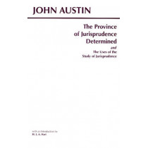 The Province of Jurisprudence Determined and The Uses of the Study of Jurisprudence by John Austin, 9780872204324