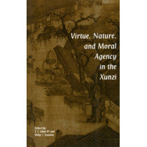 Virtue, Nature, and Moral Agency in the Xunzi by Philip J. Ivanhoe, 9780872205222