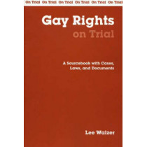 Gay Rights on Trial: A Sourcebook with Cases, Laws, and Documents by Lee Walzer, 9780872207400