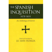 Spanish Inquisition, 1478-1614: An Anthology of Sources by Lu Ann Homza, 9780872207943