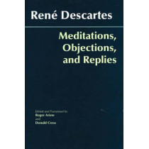 Meditations, Objections, and Replies by Rene Descartes, 9780872207981