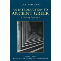 An Introduction to Ancient Greek: A Literary Approach by C. A. E. Luschnig, 9780872208896