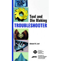 Tool and Die Making Troubleshooter by Richard M. Leed, 9780872636439