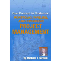 From Concept to Customer: Portfolio, Pipeline, and Strategic Project Management by Michael J. Termini, 9780872638617