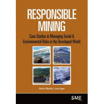 Responsible Mining: Case Studies in Managing Social & Environmental Risks in the Developed World by Michelle E. Jarvie-Eggart, 9780873353731
