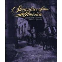 Showplace of America: Cleveland's Euclid Avenue, 1850-1910 by Jan Cigliano, 9780873384452