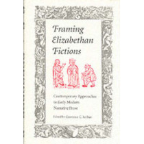 Framing Elizabethan Fiction: Contempary Approaches to Early Modern Narrative Prose, 9780873385510