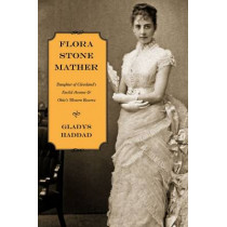 Flora Stone Mather: Daughter of Cleveland's Euclid Avenue and Ohio's Western Reserve, 9780873388993