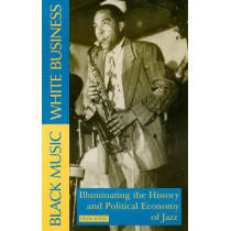 Black Music, White Business: Illuminating the Political Economy of Jazz by Frank Kofsky, 9780873488594