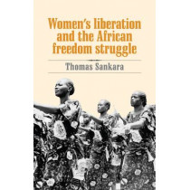 Women's Liberation and the African Freedom Struggle by Thomas Sankara, 9780873489881