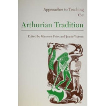 Approaches to Teaching the Arthurian Tradition by Maureen Fries, 9780873527026